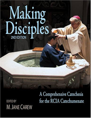 Making Disciples: a Comprehensive Catechesis for the: Carew, M. Jane,