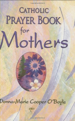 Catholic Prayer Book for Mothers: O'Boyle, Donna-Marie Cooper
