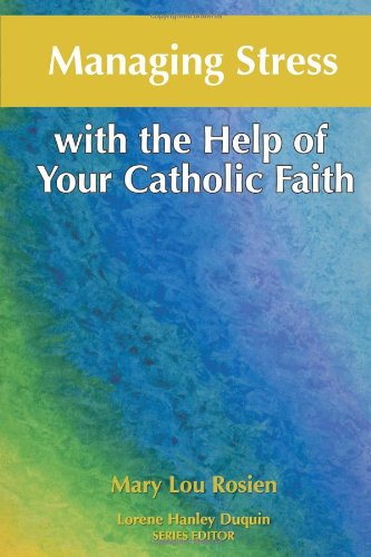 Managing Stress with the Help of Your Catholic Faith: Rosien, Mary Lou