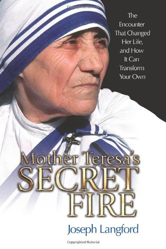 9781592763092: Mother Teresa's Secret Fire: The Encounter That Changed Her Life, and How It Can Transform Your Own
