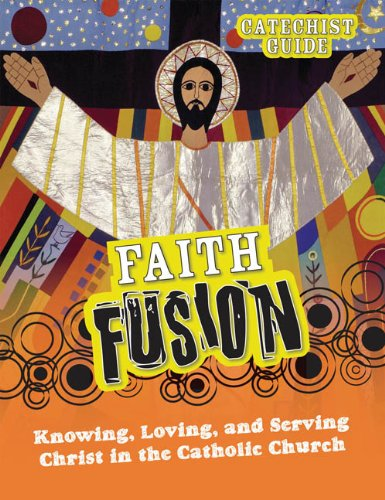 9781592766543: Faith Fusion: Knowing, Loving, and Serving Christ in the Catholic Church, Catechist Guide