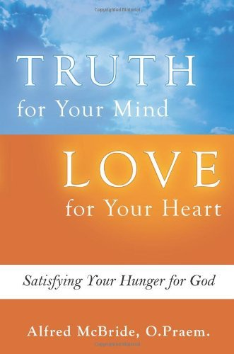 Truth for Your Mind Love for Your Heart: Satisfying Your Hunger for God (1592767214) by McBride, Alfred