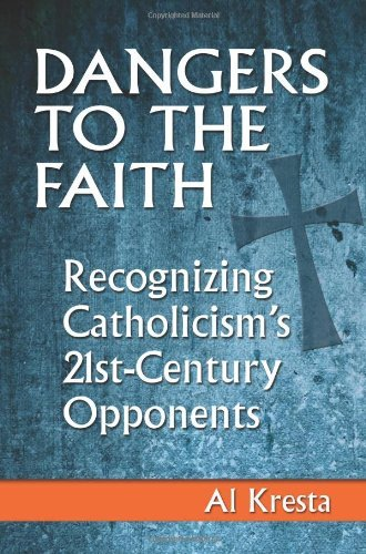 9781592767250: Dangers to the Faith: Recognizing Catholicism's 21st Century Opponents
