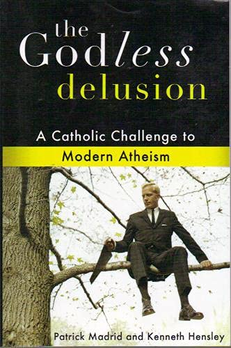 9781592767878: The Godless Delusion: A Catholic Challenge to Modern Atheism