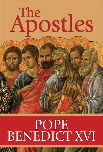 The Apostles: The Origin of the Church and Their Co-Workers: Pope Benedict XVI