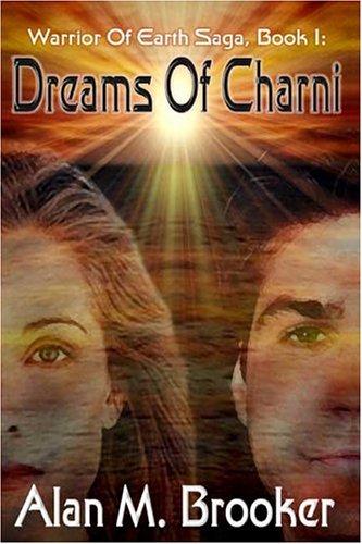 Warrior of Earth Saga, Book I: Dreams Of Charni: Brooker, Alan M.