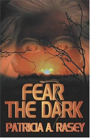 Fear the Dark: Rasey, Patricia A.