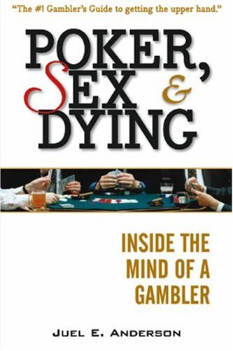 9781592800551: Poker, Sex & Dying: Inside the Mind of a Gambler