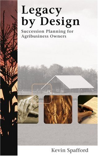 Legacy by Design: Succession Planning for Agribusiness Owners: Kevin Spafford