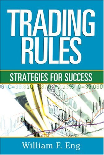 Trading Rules: Strategies for Success: William F. Eng