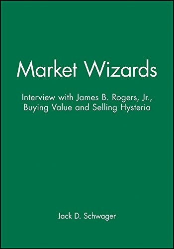 Market Wizards: Interview with James B. Rogers, Jr., Buying Value and Selling Hysteria Format: ...