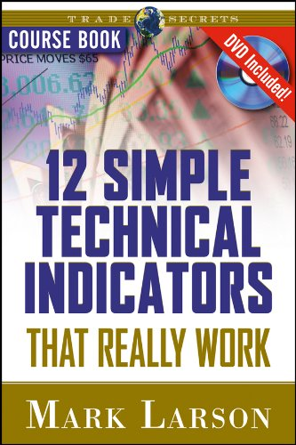 12 Simple Technical Indicators: that Really Work (Paperback): Mark L. Larson