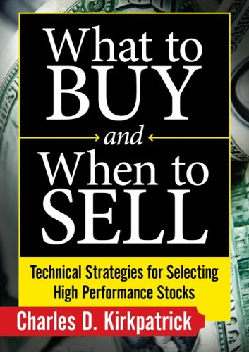 9781592803590: What to Buy and When to Sell: Technical Strategies for Selecting High Performance Stocks