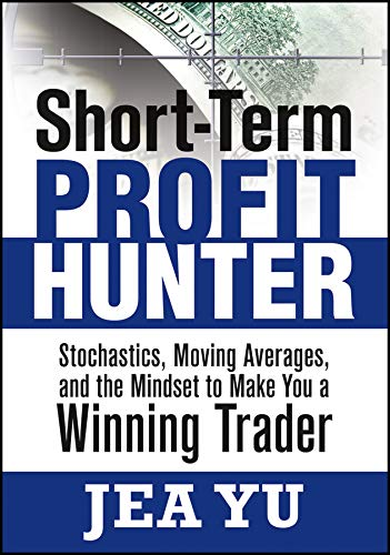 Short-Term Profit Hunter: Stochastics, Moving Averages, and the Mindset to Make You a Winning ...