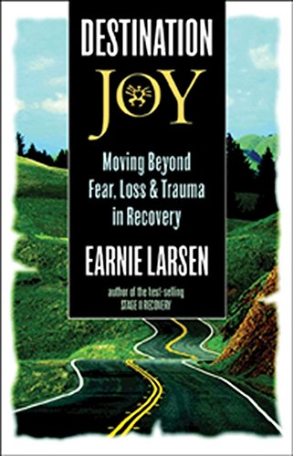 Destination Joy: Moving Beyond Fear. Loss, and: Earnie Larsen