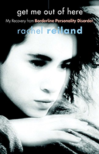 Get Me Out of Here: My Recovery from Borderline Personality Disorder: Reiland, Rachel