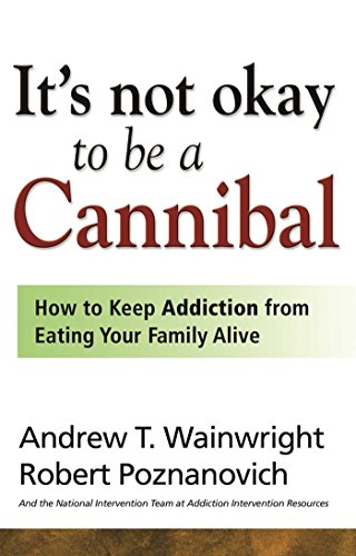 9781592853700: It's Not Okay to Be a Cannibal: How to Keep Addiction from Eating Your Family Alive