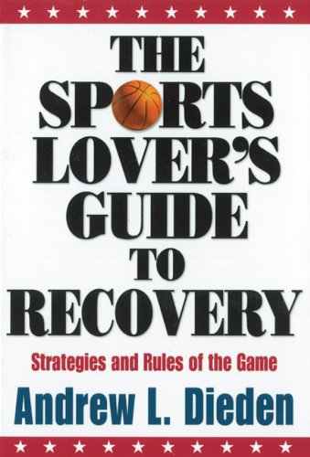 9781592854851: The Sports Lover's Guide to Recovery: Strategies and Rules of the Game