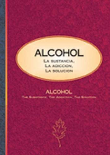 Alcohol: La Sustancia, la Adiccion, la Solucion: Hazelden Publishing