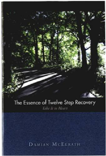 9781592856930: The Essence of Twelve Step Recovery: Take it to Heart