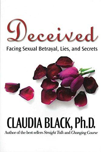 Deceived: Facing Sexual Betrayal Lies and Secrets: Claudia Black