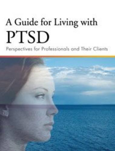 A Guide for Living with PTSD: Perspectives for Professionals and Their Clients