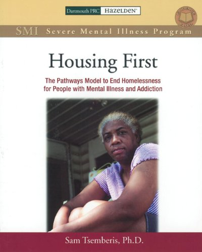 9781592859986: Housing First Manual: The Pathways Model to End Homelessness for People with Mental Illness and Addiction