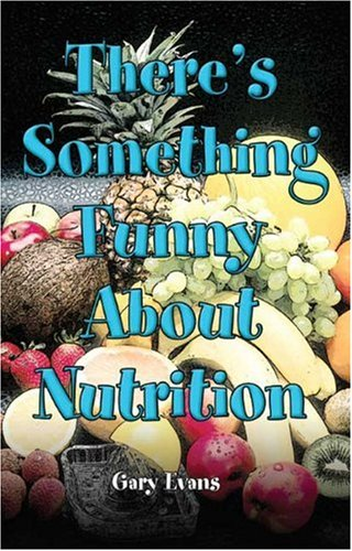 There's Something Funny About Nutrition: Evans, Gary W.