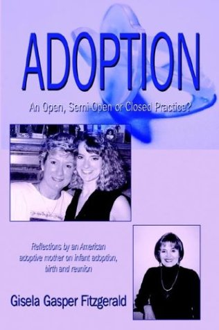 9781592869138: Adoption: An Open, Semi-Open or Closed Practice? Reflections by an American adoptive mother on infant adoption, birth and reunion