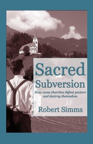 9781592869527: Sacred Subversion: How Some Churches Defeat their Pastors and Destroy Themselves
