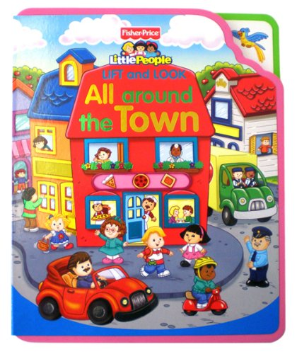 9781592923618: Fisher-Price Little People Lift & Look All Around the Town