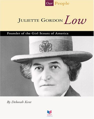 Juliette Gordon Low: Founder of the Girl Scouts of America (Spirit of America: Our People): Kent, ...