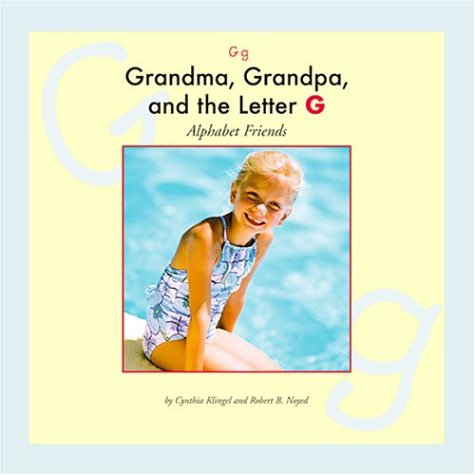 Grandma, Grandpa, and the Letter G (Alphabet Friends) (1592960979) by Cynthia Fitterer Klingel; Robert B. Noyed