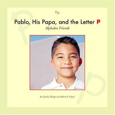 Pablo, His Papa, and the Letter P (Alphabet Friends): Klingel, Cynthia Fitterer; Noyed, Robert B.
