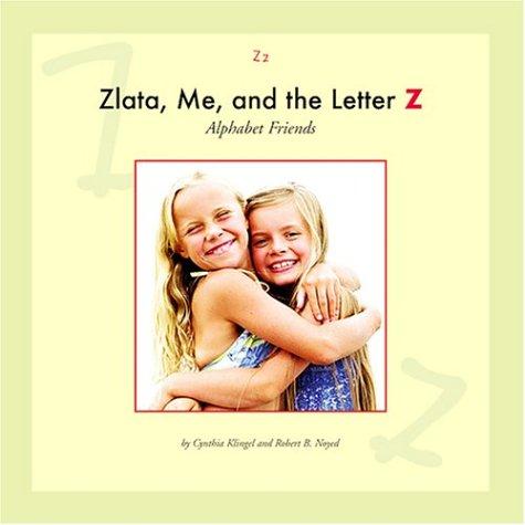 Zlata, Me, and the Letter Z (Alphabet Friends): Klingel, Cynthia Fitterer; Noyed, Robert B.