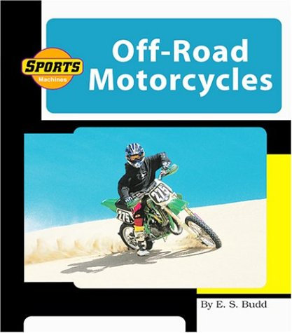 Off-Road Motorcycles (Machines at Work; Sports Machines): Budd, E. S.