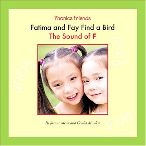 Fatima and Fay Find a Bird: The Sound of F (Phonics Friends): Meier, Joanne D.