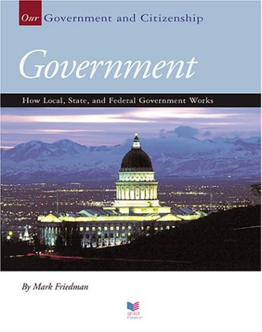 Government: How Local, State, And Federal Government Works (Our Government and Citizenship) (1592963234) by Mark D. Friedman