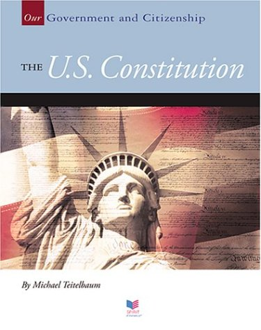 The U.S. Constitution (Our Government and Citizenship) (1592963293) by Michael Teitelbaum