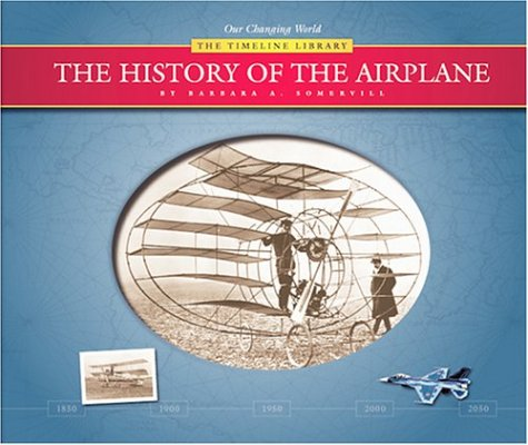 The History of the Airplane (Our Changing World--The Timeline Library (Series).): Barbara A. ...