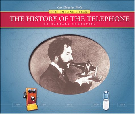 The History of the Telephone (Our Changing World--The Timeline Library (Series)): Barbara A. ...