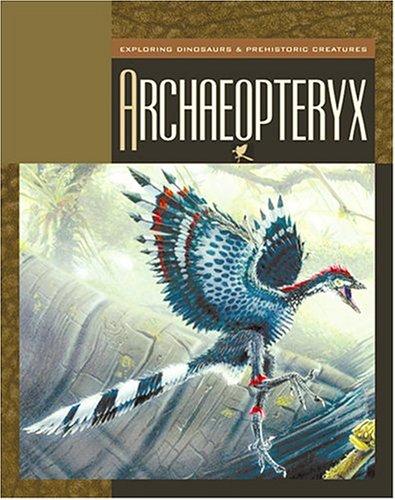 Archaeopteryx (Exploring Dinosaurs & Prehistoric Creatures): Gray, Susan Heinrichs