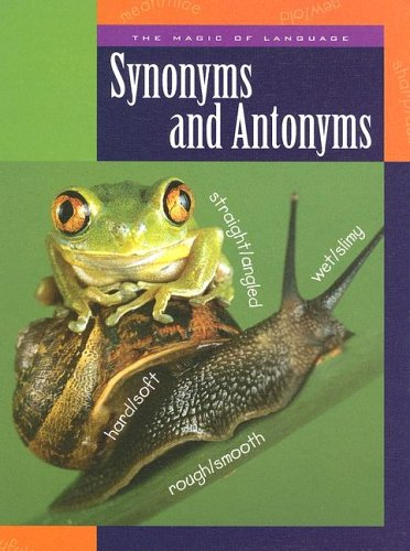 Synonyms And Antonyms (The Magic of Language): Ann Heinrichs