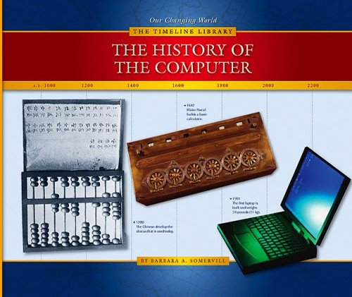 The History of the Computer (The Timeline Library): Barbara A. Somervill