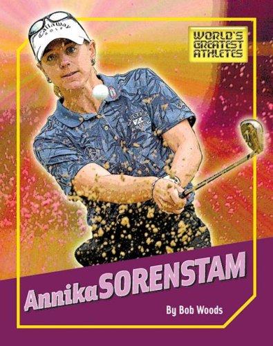 9781592967889: Annika Sorenstam (The World's Greatest Athletes)