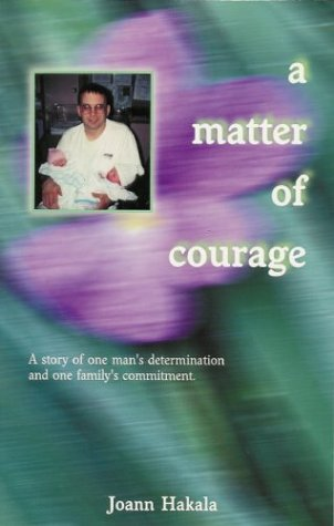 A Matter of Courage: the Story of One Man's Determination and One Family's Commitment: ...