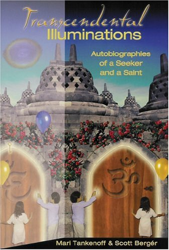 Transcendental Illuminations: Autobiographies Of A Seeker And A Saint: Tankenoff, Mari and Scott ...