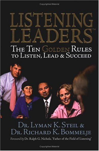 Listening Leaders : The Ten Golden Rules to Listen, Lead & Succeed: Steil, Dr. Lyman K. And Dr....