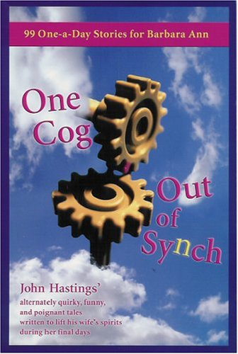 One Cog Out Of Synch: 99 One-A-Day Stories For Barbara Ann - John hastings' Alternatively ...