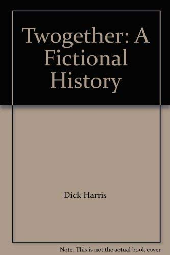 Twogether : A Fictional History: Harris, Dick